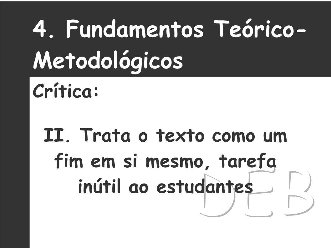 II. Trata o texto como um fim em si mesmo, tarefa inútil ao estudantes