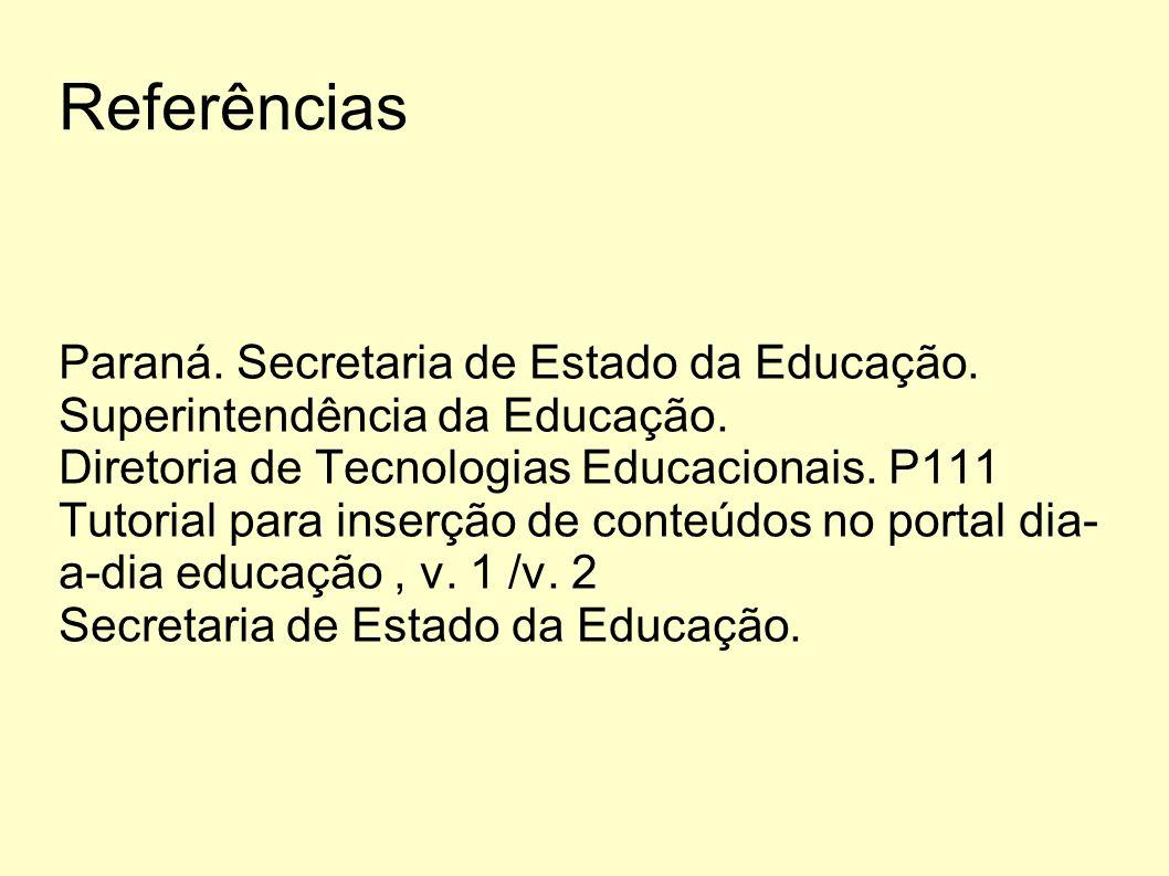 Referências Paraná. Secretaria de Estado da Educação. Superintendência da Educação. Diretoria de Tecnologias Educacionais. P111.