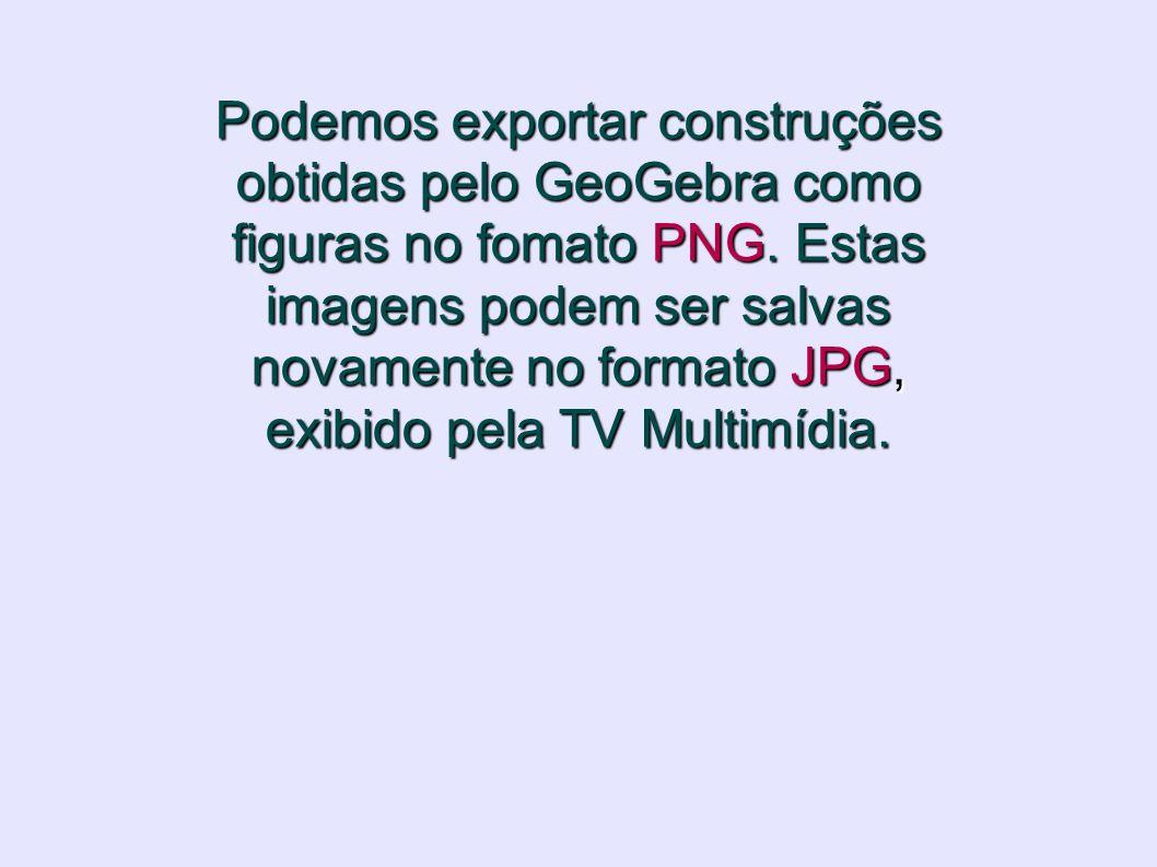 Podemos exportar construções obtidas pelo GeoGebra como figuras no fomato PNG.