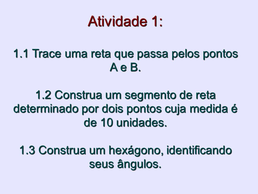 Atividade 1: 1. 1 Trace uma reta que passa pelos pontos A e B. 1
