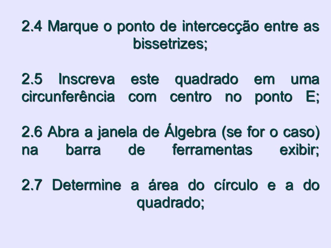 2. 4 Marque o ponto de intercecção entre as bissetrizes; 2