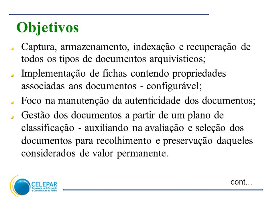 Objetivos Captura, armazenamento, indexação e recuperação de todos os tipos de documentos arquivísticos;