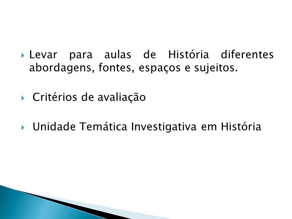 Levar para aulas de História diferentes abordagens, fontes, espaços e sujeitos.