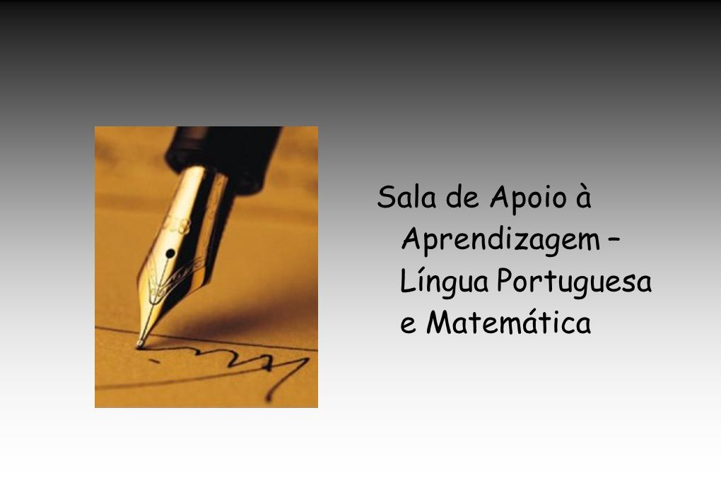 Sala de Apoio à Aprendizagem – Língua Portuguesa e Matemática