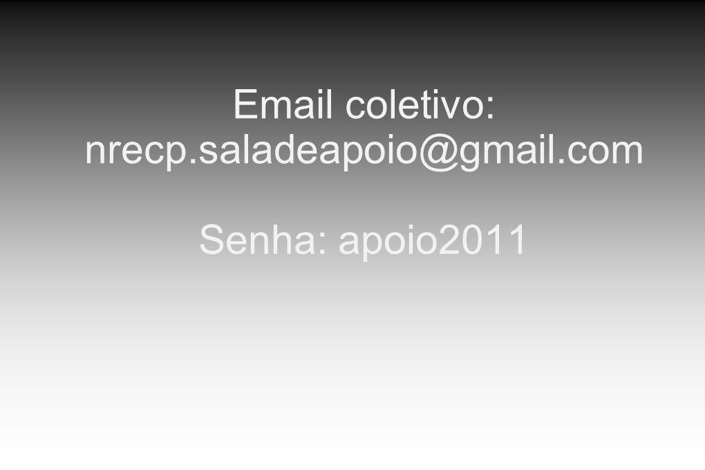 Email coletivo: nrecp.saladeapoio@gmail.com Senha: apoio2011