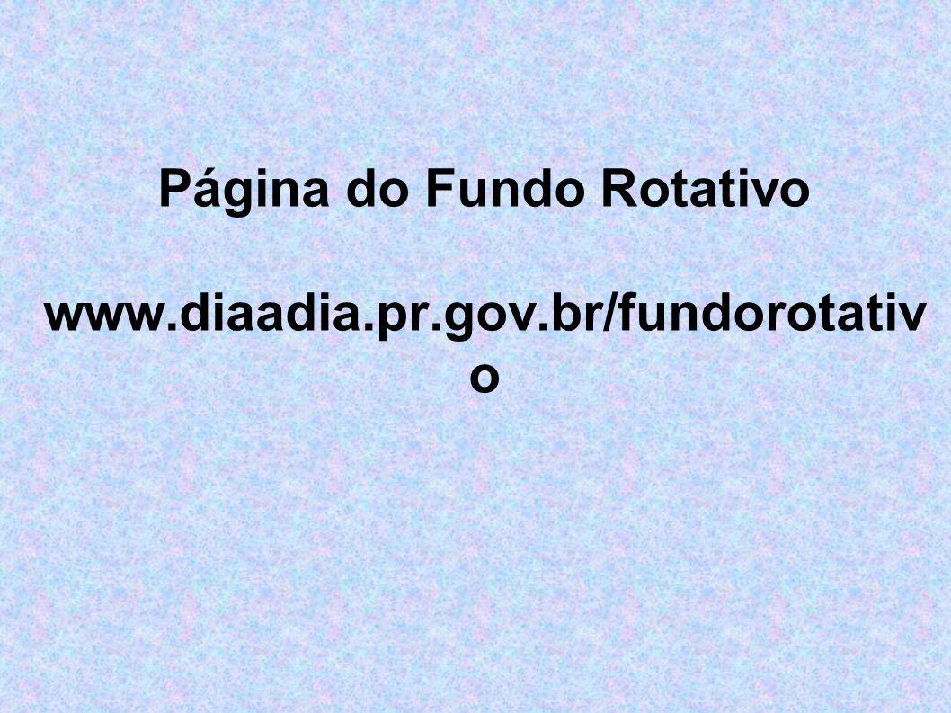 Página do Fundo Rotativo www.diaadia.pr.gov.br/fundorotativo
