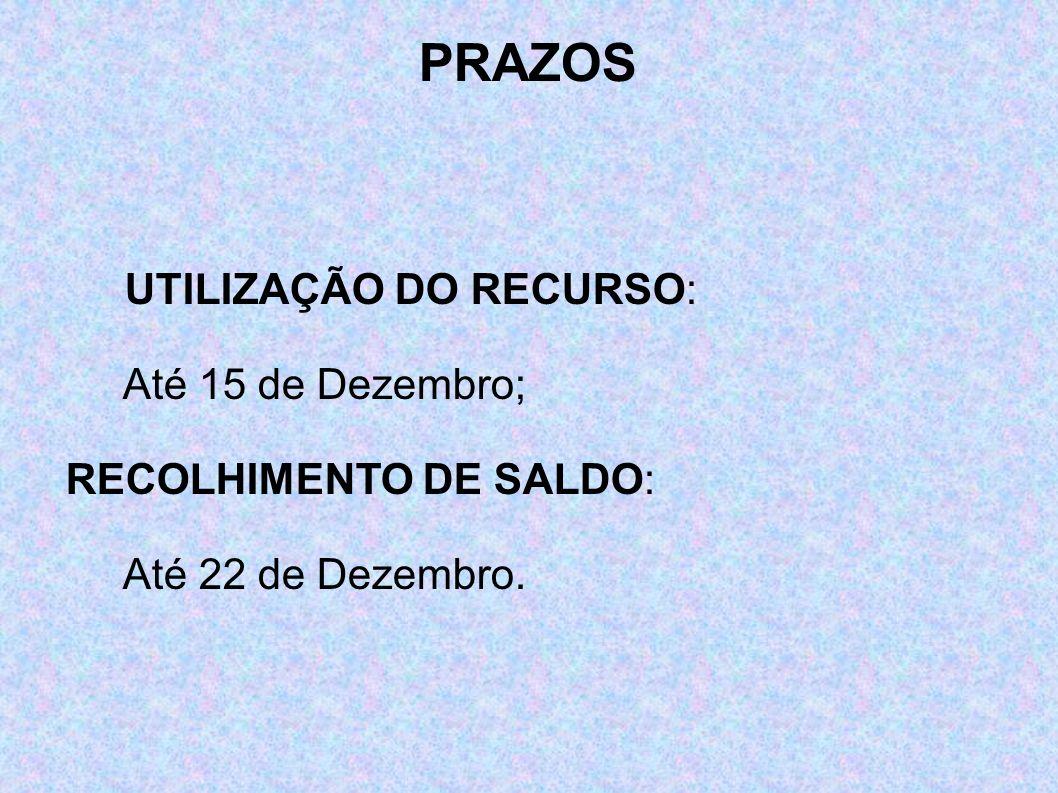 PRAZOS UTILIZAÇÃO DO RECURSO: Até 15 de Dezembro;