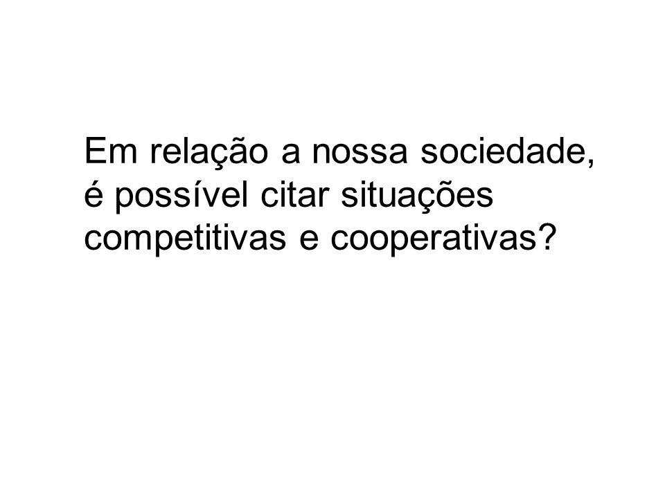 Em relação a nossa sociedade, é possível citar situações competitivas e cooperativas