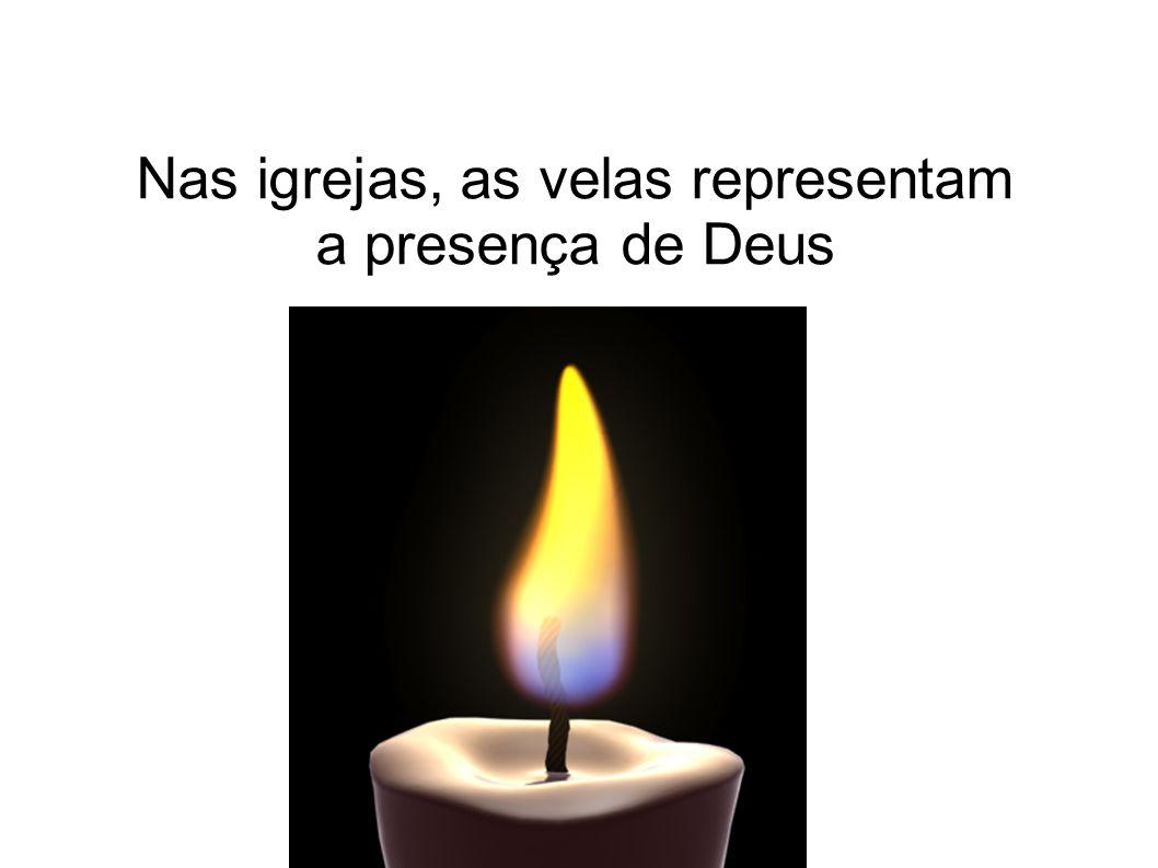 Nas igrejas, as velas representam a presença de Deus