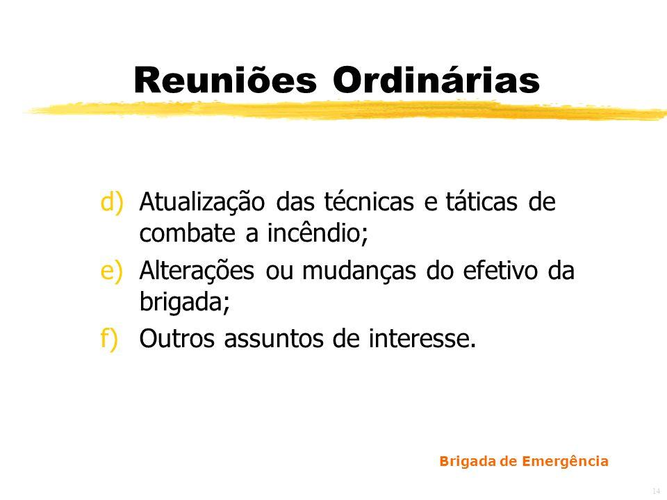 Reuniões Ordinárias Atualização das técnicas e táticas de combate a incêndio; Alterações ou mudanças do efetivo da brigada;