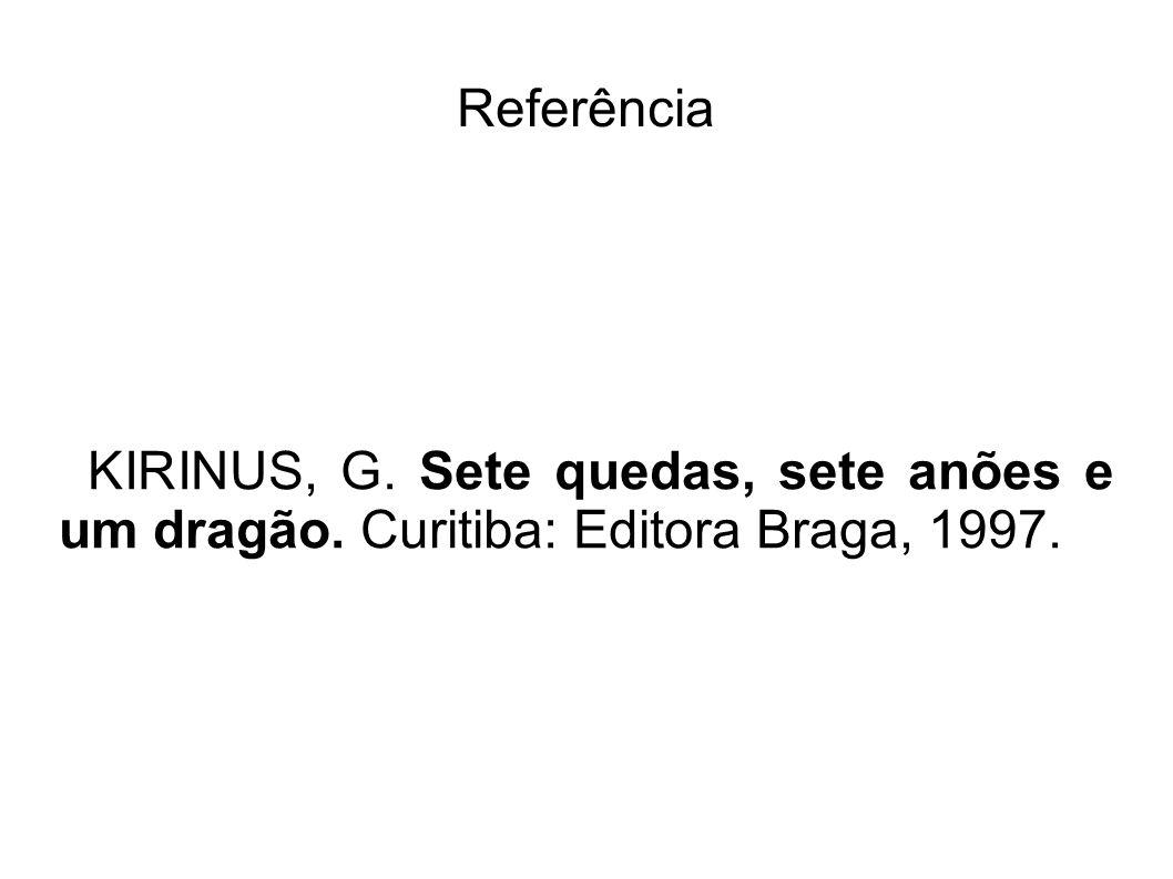 Referência KIRINUS, G. Sete quedas, sete anões e um dragão. Curitiba: Editora Braga, 1997.