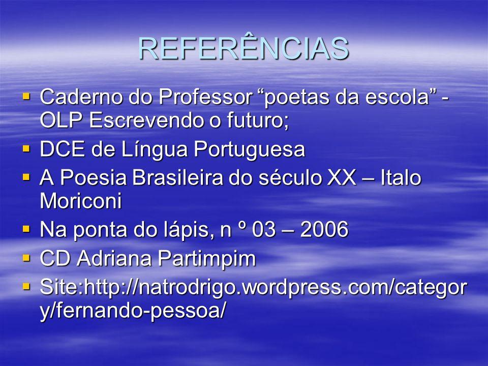 REFERÊNCIASCaderno do Professor poetas da escola -OLP Escrevendo o futuro; DCE de Língua Portuguesa.