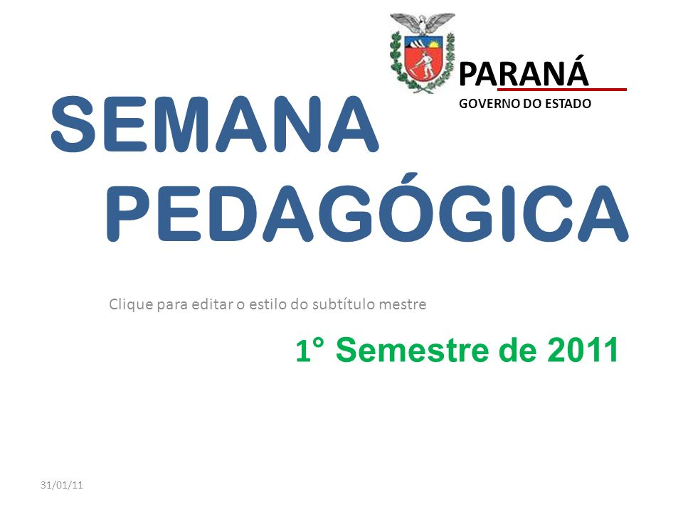 SEMANA PEDAGÓGICA 1° Semestre de 2011 PARANÁ GOVERNO DO ESTADO