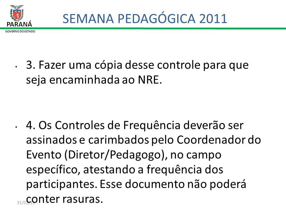 SEMANA PEDAGÓGICA 2011 PARANÁ. GOVERNO DO ESTADO. 3. Fazer uma cópia desse controle para que seja encaminhada ao NRE.