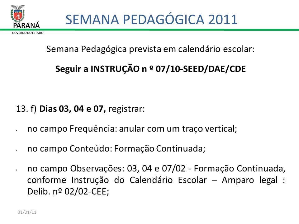 Seguir a INSTRUÇÃO n º 07/10-SEED/DAE/CDE
