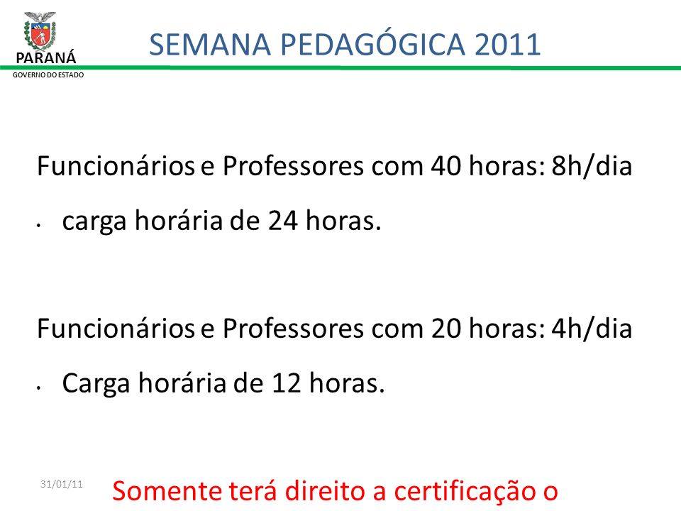 SEMANA PEDAGÓGICA 2011 Funcionários e Professores com 40 horas: 8h/dia