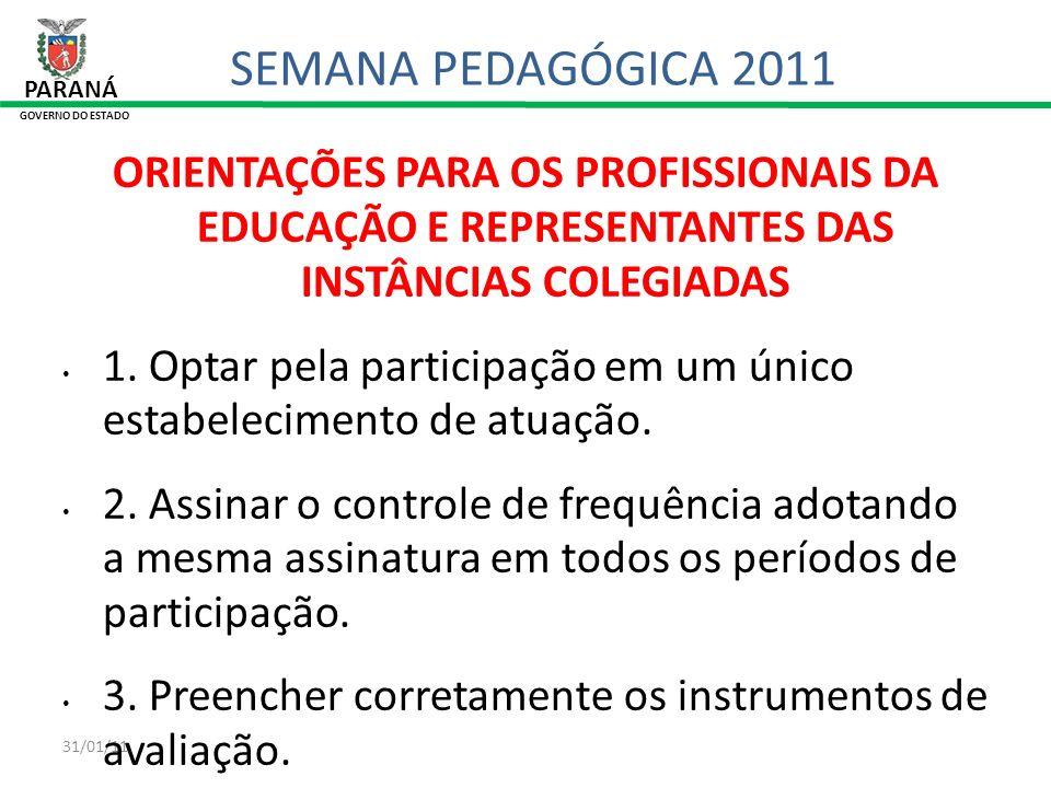 SEMANA PEDAGÓGICA 2011 PARANÁ. GOVERNO DO ESTADO. ORIENTAÇÕES PARA OS PROFISSIONAIS DA EDUCAÇÃO E REPRESENTANTES DAS INSTÂNCIAS COLEGIADAS.