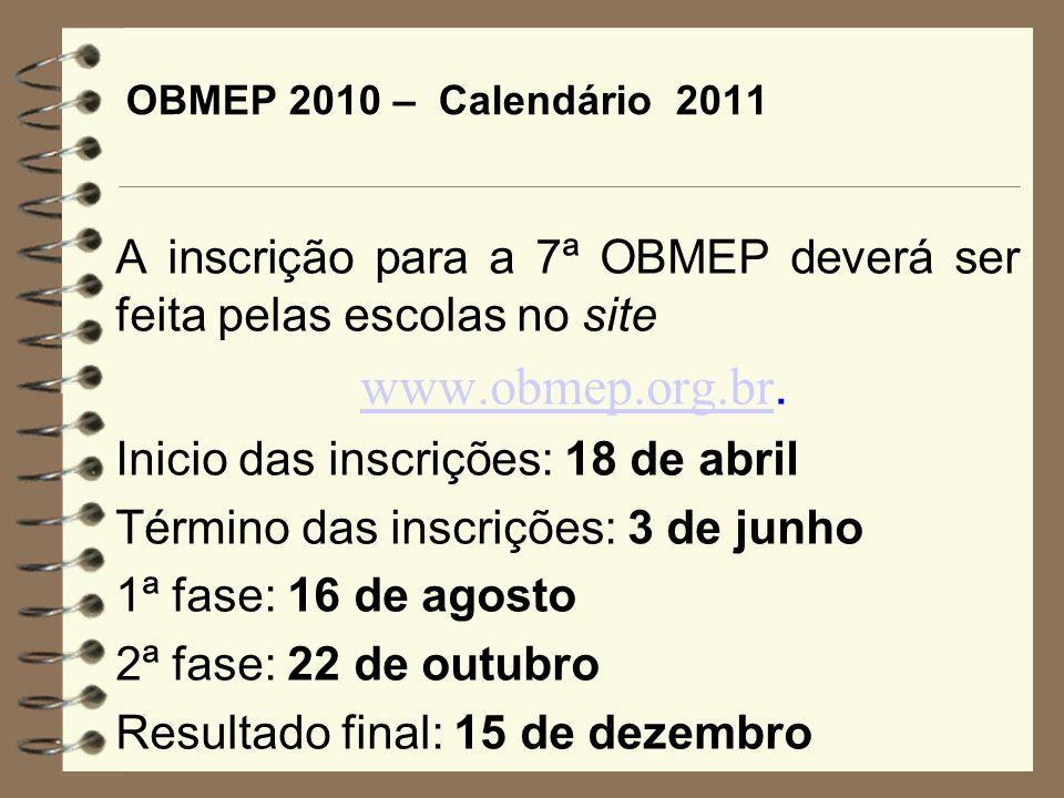 OBMEP 2010 – Calendário 2011A inscrição para a 7ª OBMEP deverá ser feita pelas escolas no site. www.obmep.org.br.