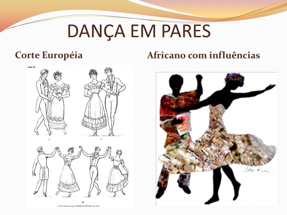 DANÇA EM PARES Africano com influências Corte Européia