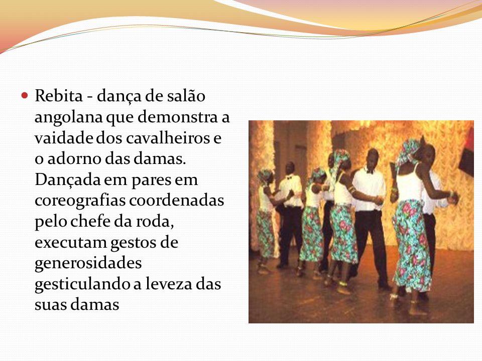 Rebita - dança de salão angolana que demonstra a vaidade dos cavalheiros e o adorno das damas.