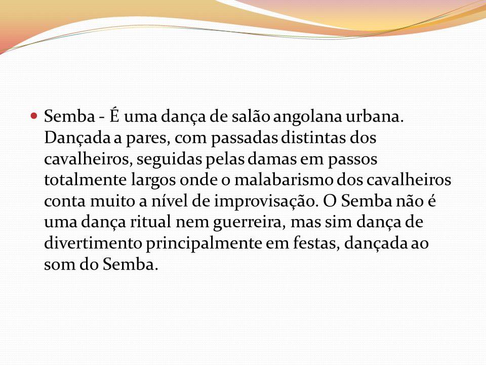 Semba - É uma dança de salão angolana urbana