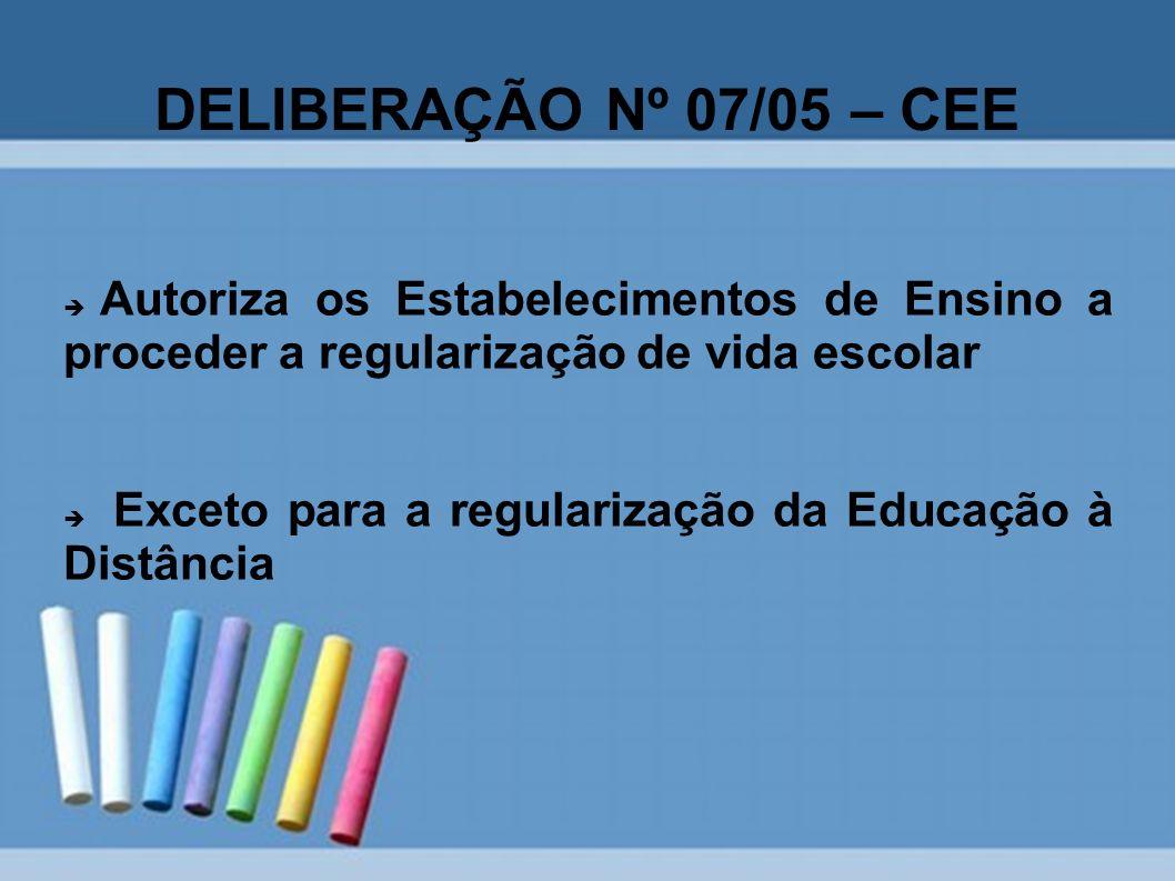 DELIBERAÇÃO Nº 07/05 – CEE Autoriza os Estabelecimentos de Ensino a proceder a regularização de vida escolar.