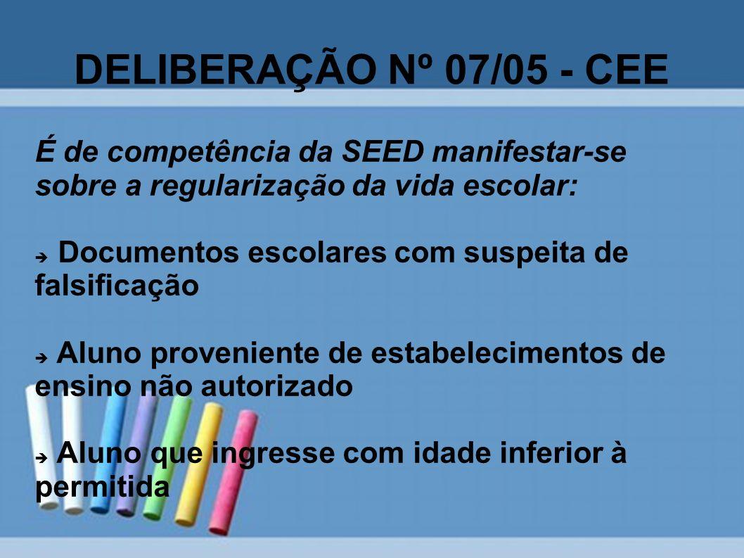 DELIBERAÇÃO Nº 07/05 - CEE É de competência da SEED manifestar-se sobre a regularização da vida escolar: