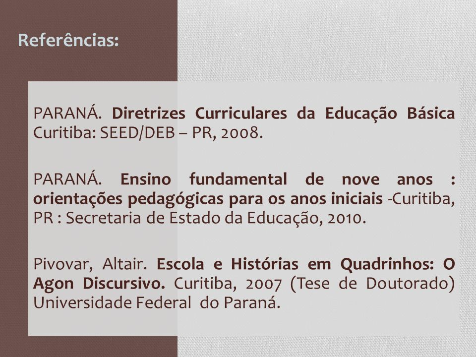Referências: PARANÁ. Diretrizes Curriculares da Educação Básica Curitiba: SEED/DEB – PR, 2008.