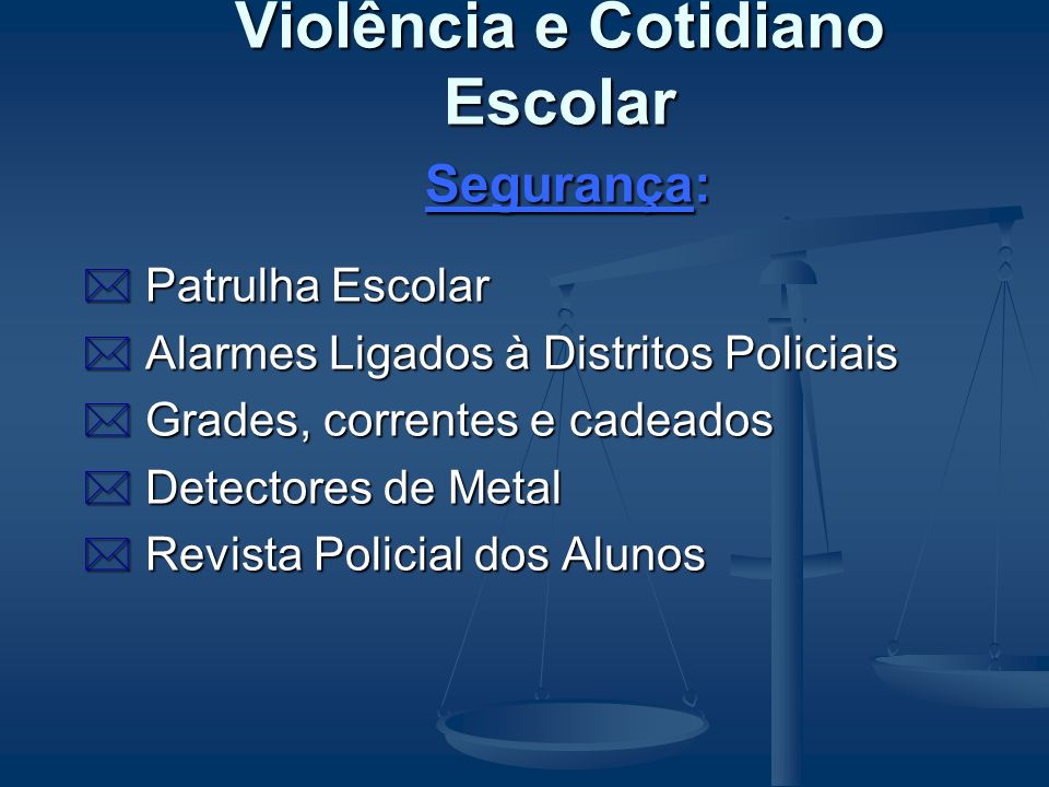 Violência e Cotidiano Escolar Segurança: