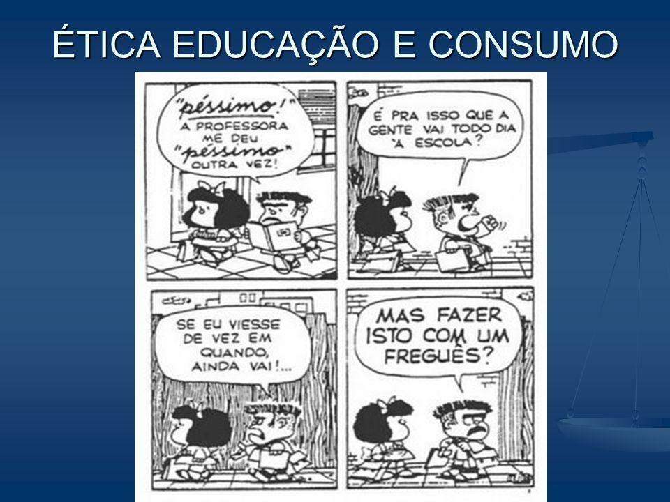 ÉTICA EDUCAÇÃO E CONSUMO