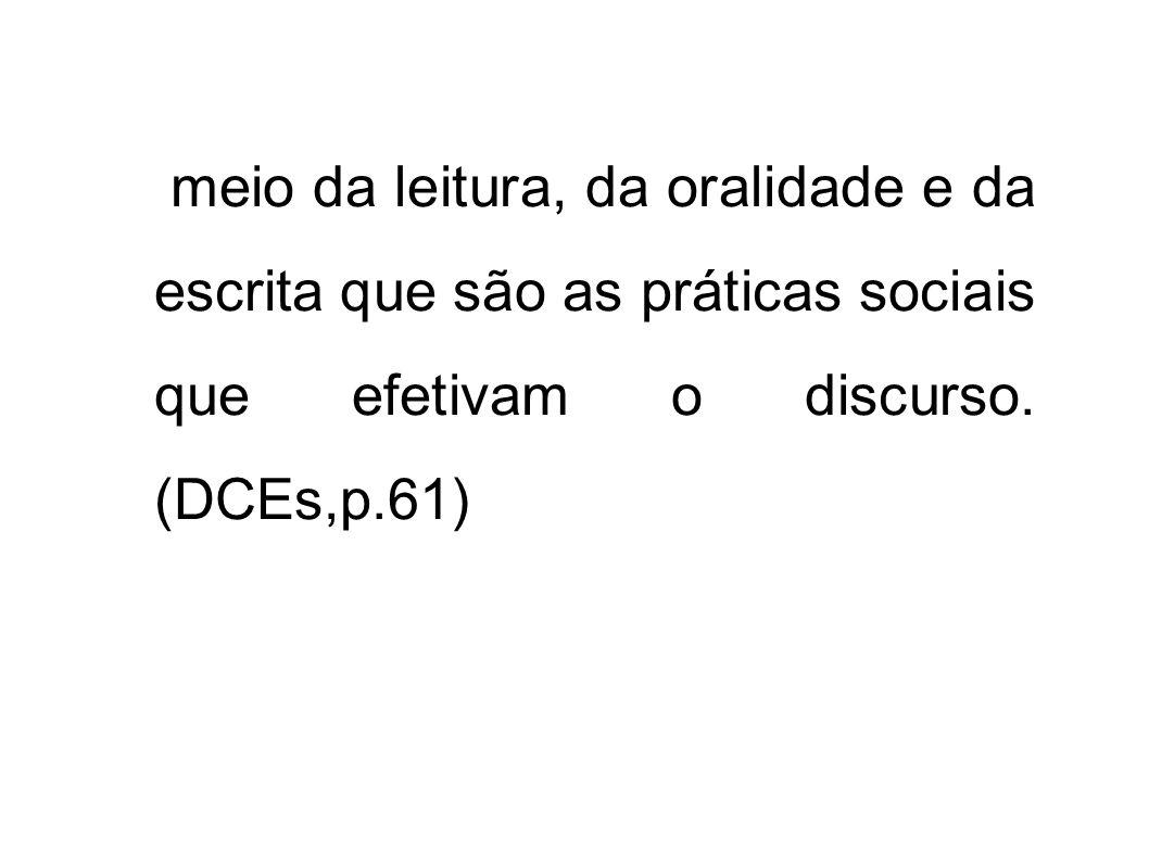 meio da leitura, da oralidade e da escrita que são as práticas sociais que efetivam o discurso.