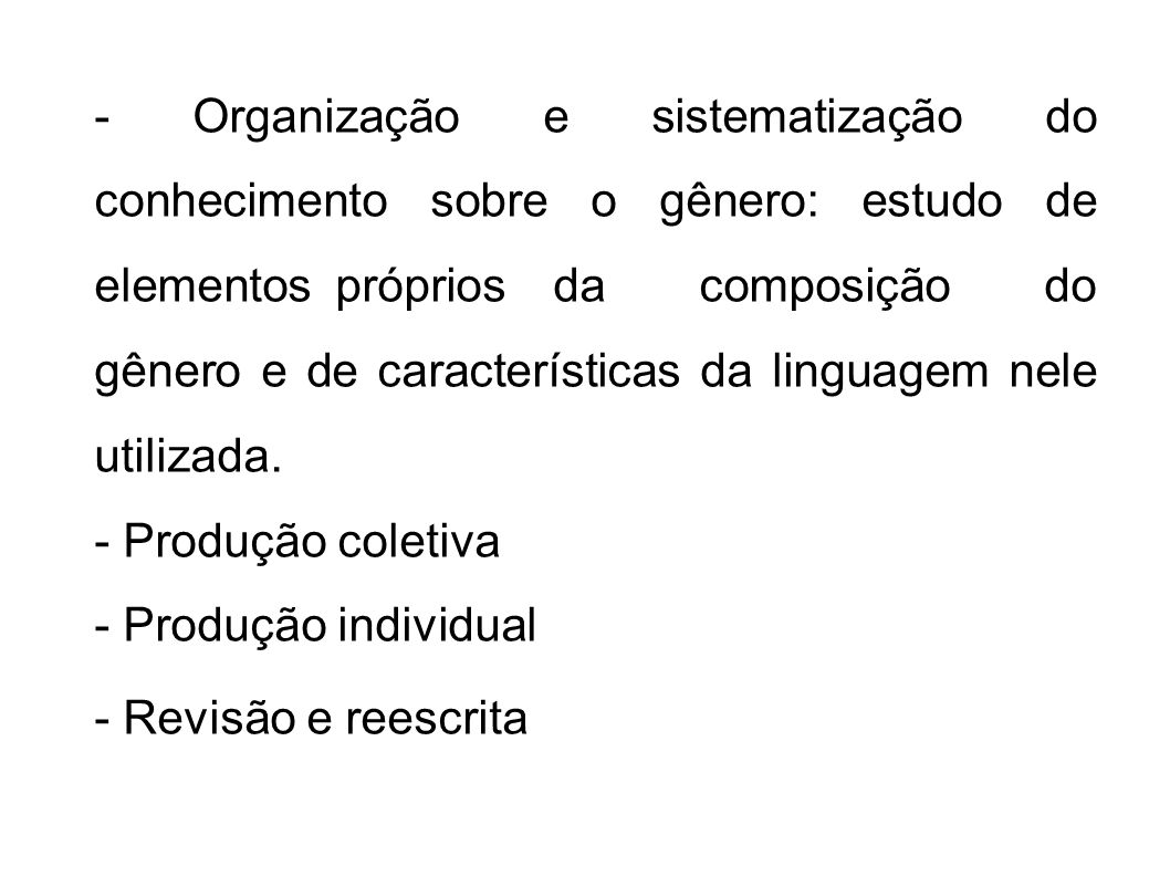 - Organização e sistematização do conhecimento sobre o gênero: estudo de elementos próprios da composição do gênero e de características da linguagem nele utilizada.