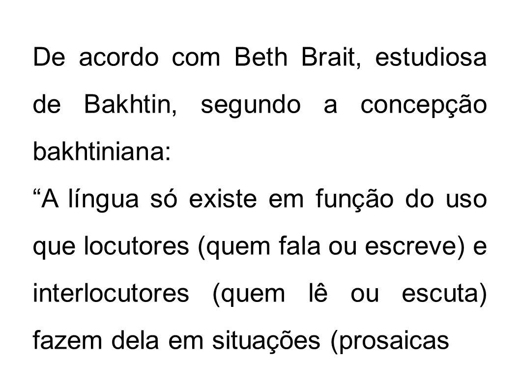 De acordo com Beth Brait, estudiosa de Bakhtin, segundo a concepção bakhtiniana: