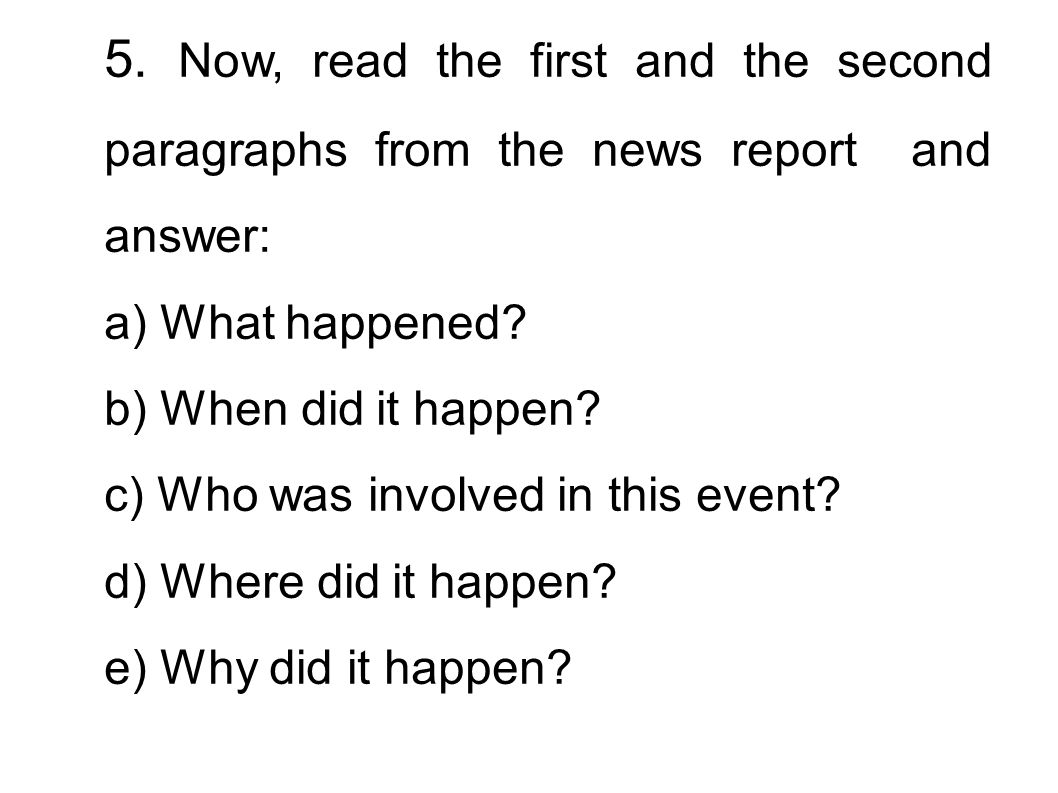 5. Now, read the first and the second paragraphs from the news report and answer: