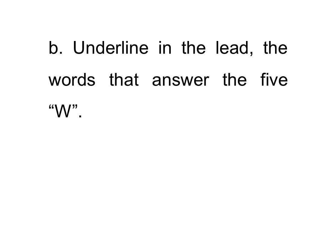 b. Underline in the lead, the words that answer the five W .