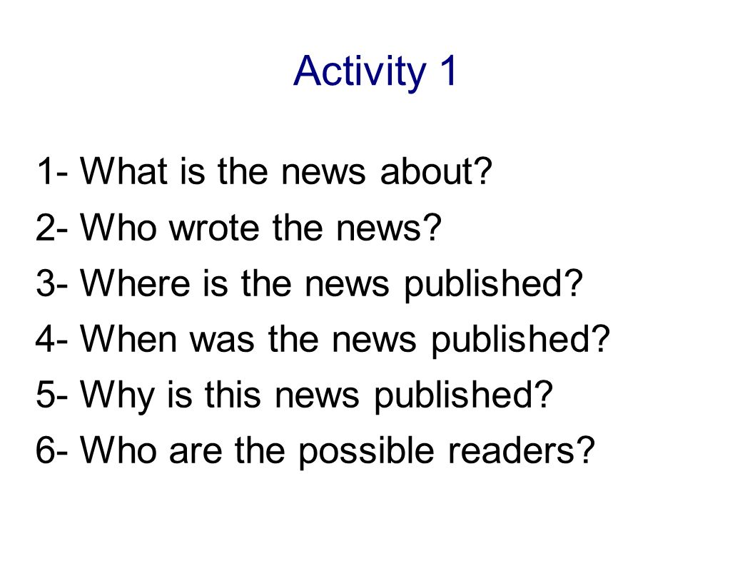 Activity 1 1- What is the news about 2- Who wrote the news
