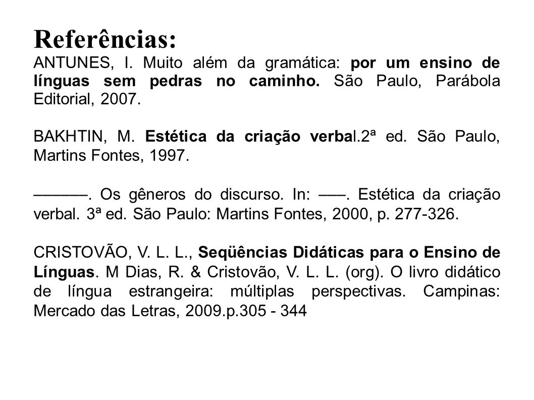 Referências: ANTUNES, I. Muito além da gramática: por um ensino de línguas sem pedras no caminho. São Paulo, Parábola Editorial, 2007.