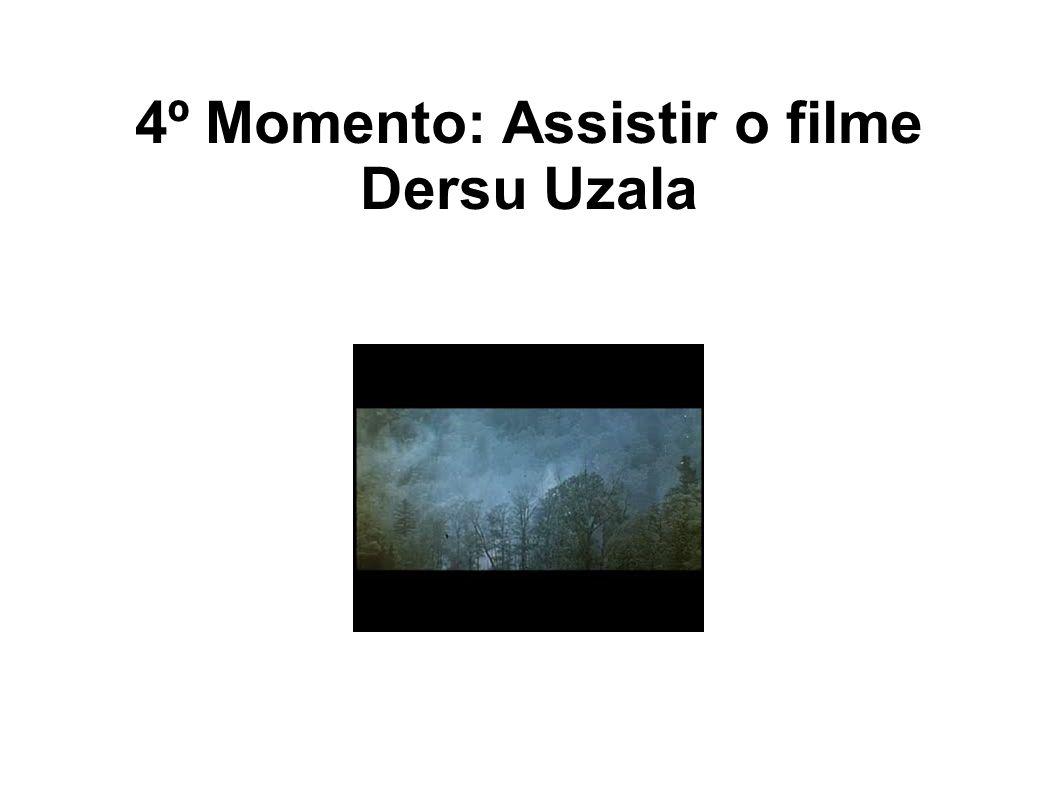 4º Momento: Assistir o filme Dersu Uzala