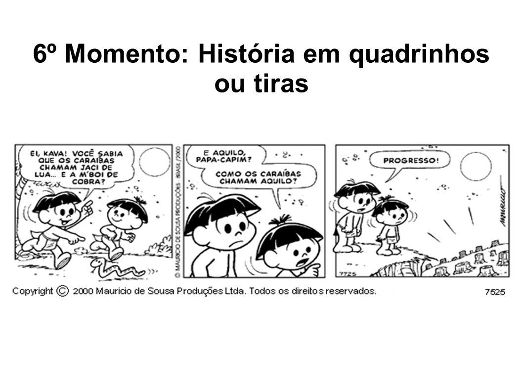6º Momento: História em quadrinhos ou tiras
