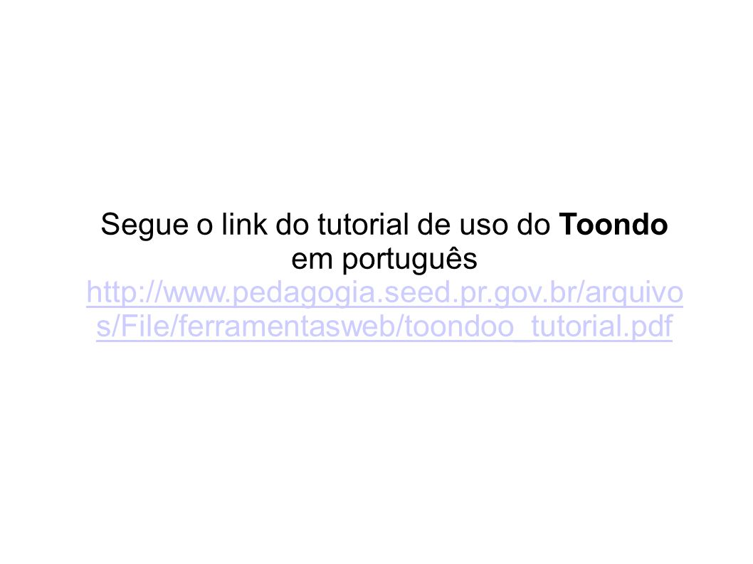 Segue o link do tutorial de uso do Toondo em português http://www