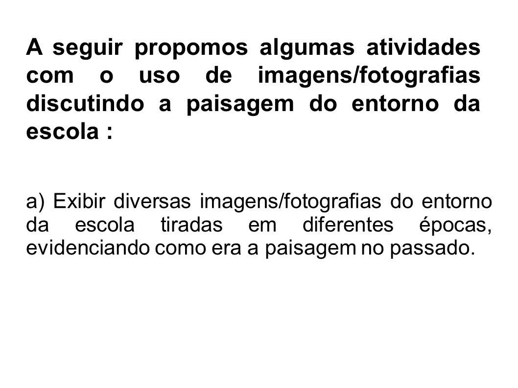 A seguir propomos algumas atividades com o uso de imagens/fotografias discutindo a paisagem do entorno da escola :