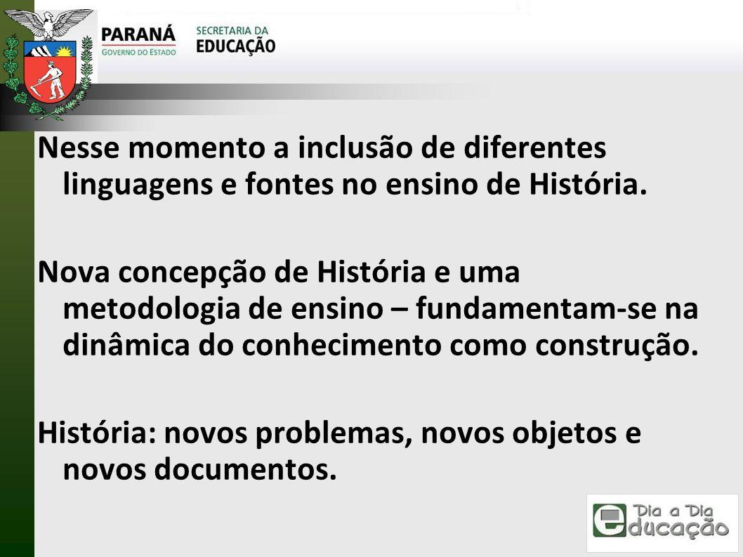 Nesse momento a inclusão de diferentes linguagens e fontes no ensino de História.