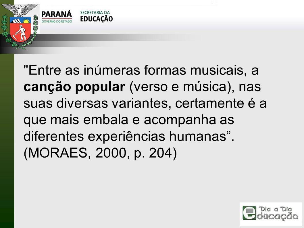 Entre as inúmeras formas musicais, a canção popular (verso e música), nas suas diversas variantes, certamente é a que mais embala e acompanha as diferentes experiências humanas .