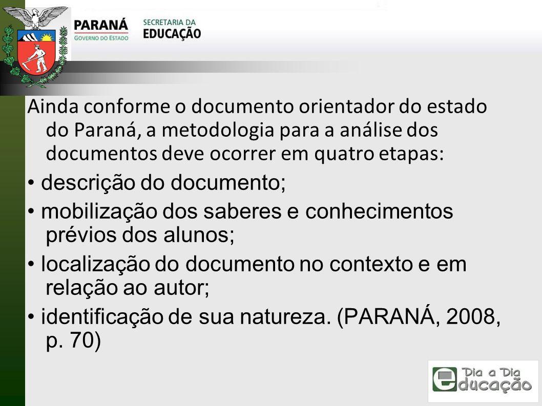 Ainda conforme o documento orientador do estado do Paraná, a metodologia para a análise dos documentos deve ocorrer em quatro etapas: