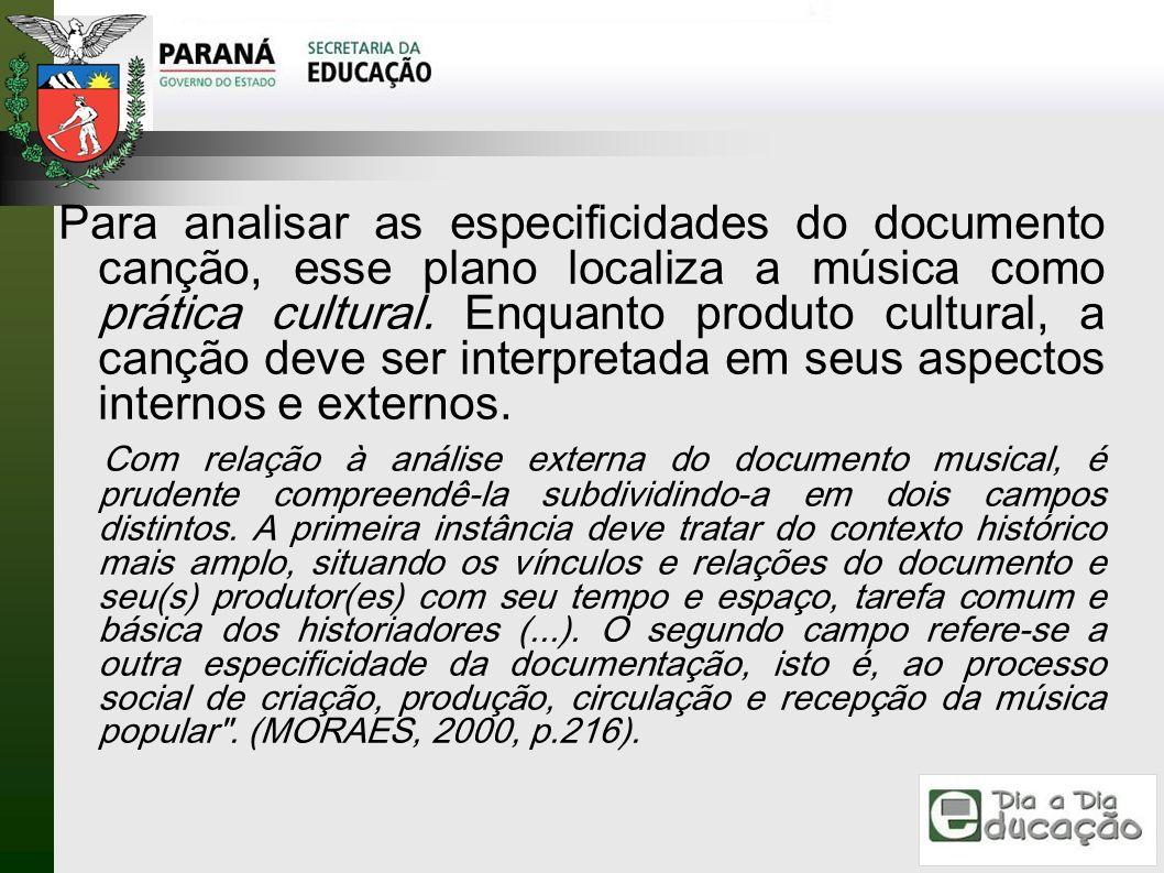 Para analisar as especificidades do documento canção, esse plano localiza a música como prática cultural. Enquanto produto cultural, a canção deve ser interpretada em seus aspectos internos e externos.