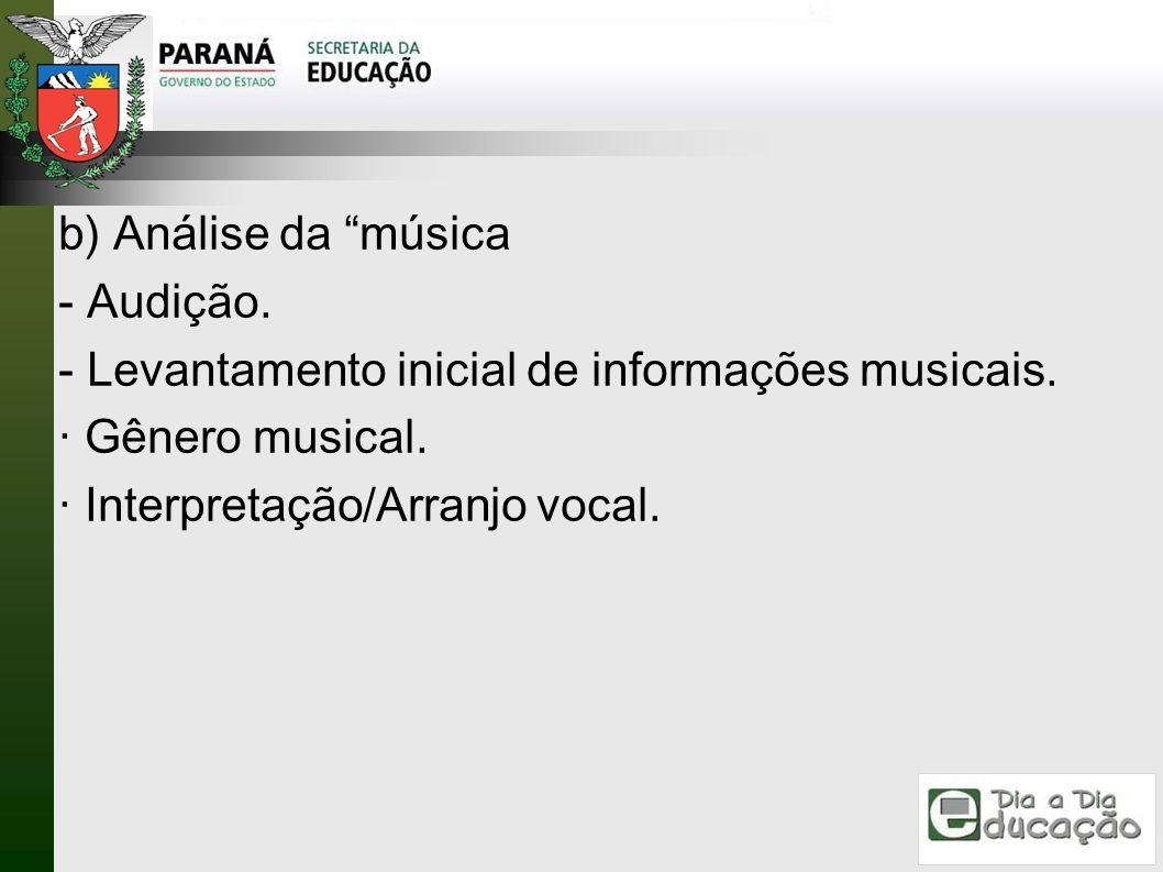 b) Análise da música- Audição.- Levantamento inicial de informações musicais.