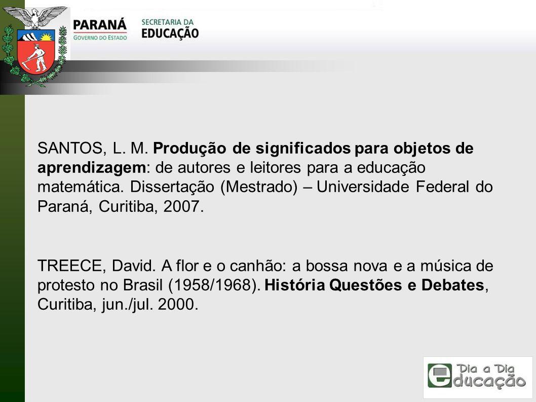 SANTOS, L. M. Produção de significados para objetos de aprendizagem: de autores e leitores para a educação matemática. Dissertação (Mestrado) – Universidade Federal do Paraná, Curitiba, 2007.