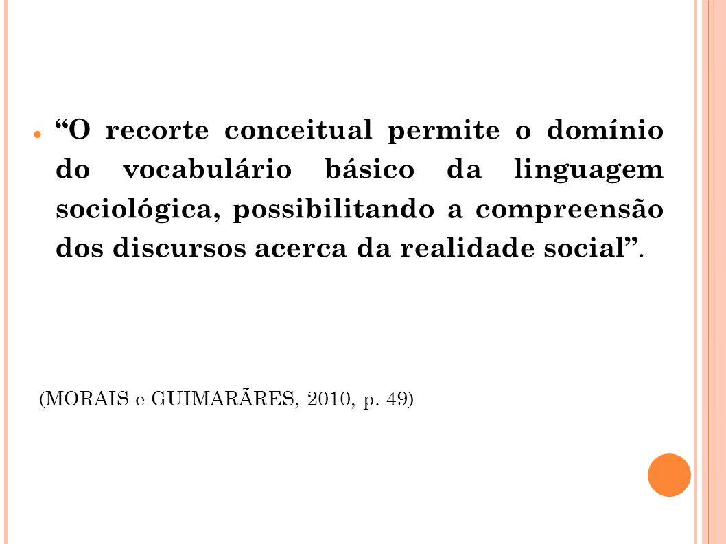 O recorte conceitual permite o domínio do vocabulário básico da linguagem sociológica, possibilitando a compreensão dos discursos acerca da realidade social .
