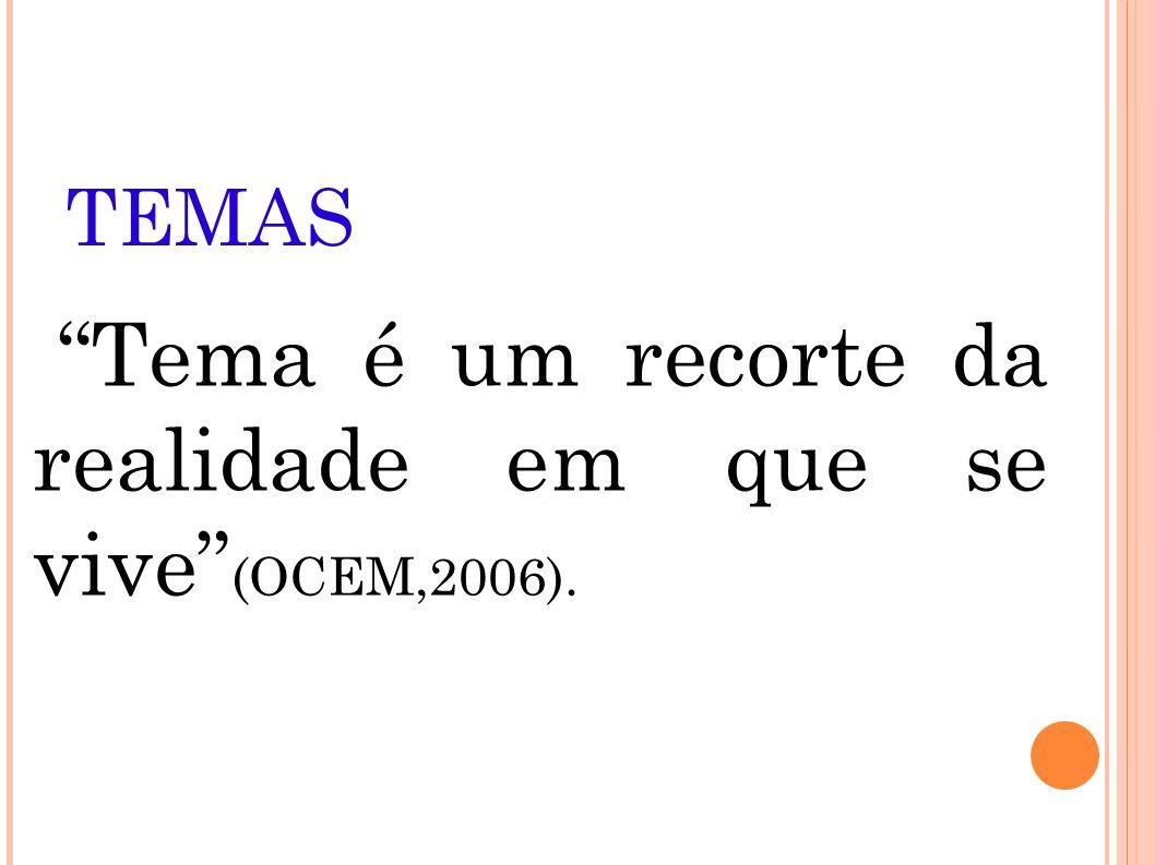 Tema é um recorte da realidade em que se vive (OCEM,2006).