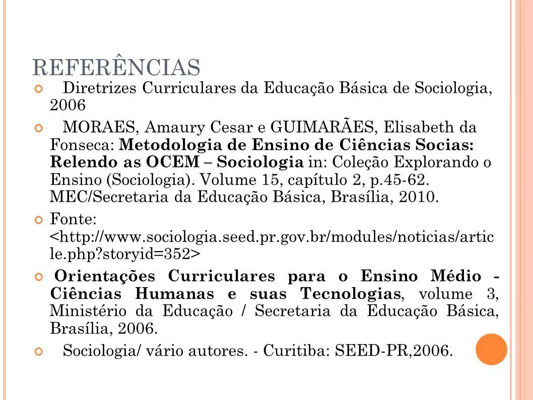 REFERÊNCIAS Diretrizes Curriculares da Educação Básica de Sociologia, 2006.